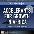 Accelerants for Growth in Africa: Cell Phones and Banking by Vijay Mahajan