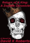 Return Of A King: A Zombie Chronicle (Book 1) eed3f187-41fd-4b47-804b-a2b8a9a8e3c0