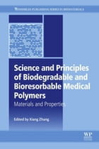 Science and Principles of Biodegradable and Bioresorbable Medical Polymers: Materials and Properties by Xiang Cheng Zhang