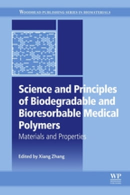 Book Science and Principles of Biodegradable and Bioresorbable Medical Polymers: Materials and Properties by Xiang Cheng Zhang