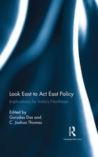 Look East to Act East Policy: Implications for India's Northeast