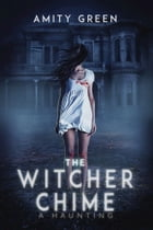 The Witcher Chime: A Haunting by Amity Green