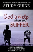 God's Help When You Suffer by John Ankerberg