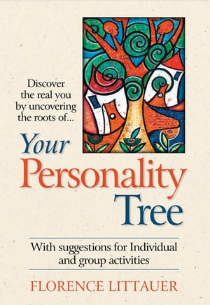 Your Personality Tree: Discover the Real You by Uncovering the Roots of.... by Florence Littauer