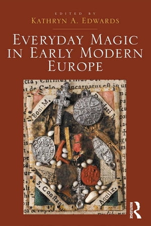 Everyday Magic in Early Modern Europe