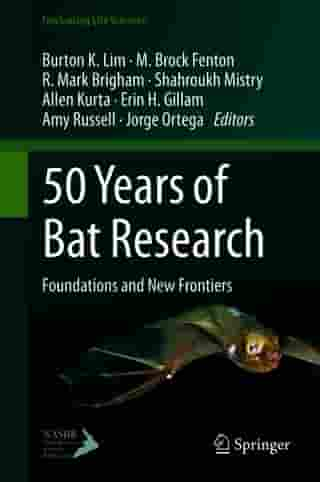 50 Years of Bat Research: Foundations and New Frontiers by Burton K. Lim