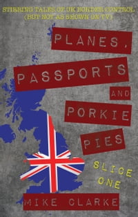 Planes, Passports and Porkie Pies – Slice One: Stirring Tales of UK Border Control (but not as…