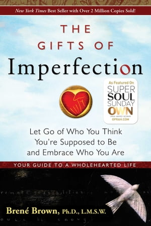 The Gifts of Imperfection: Let Go of Who You Think You're Supposed to Be and Embrace Who You Are de Brené Brown, Ph.D, L.M.S.W.