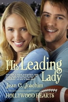 His Leading Lady: Hollywood Hearts by Jean Joachim
