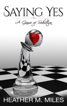 Saying Yes: A Game of Seduction by Heather Miles
