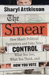 The Smear: How Shady Political Operatives and Fake News Control What You See, What You Think, and…