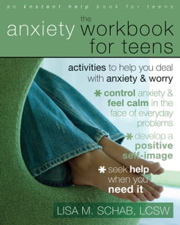 Book The Anxiety Workbook for Teens: Activities to Help You Deal with Anxiety and Worry by Lisa M. Schab, LCSW