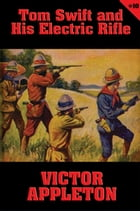 Tom Swift #10: Tom Swift and His Electric Rifle: Daring Adventures on Elephant Island by Victor Appleton