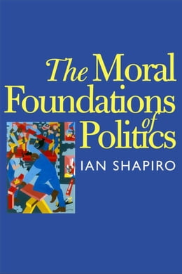 Book The Moral Foundations of Politics by Ian Shapiro