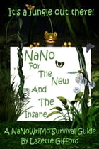NaNo for the New and the Insane by Lazette Gifford