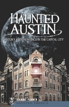 Haunted Austin: History and Hauntings in the Capital City by Jeanine Marie Zeller-Plumer