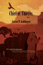 Chief of Thieves: A Novel by Steven W. Kohlhagen