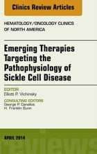 Emerging Therapies Targeting the Pathophysiology of Sickle Cell Disease, An Issue of Hematology/Oncology Clinics, E-Book by Elliot Vichinsky, MD