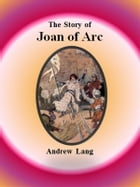 The Story of Joan of Arc by Andrew Lang