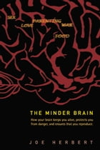 The Minder Brain: How Your Brain Keeps You Alive, Protects You from Danger, and Ensures that You…