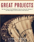 Great Projects: The Epic Story of the Building of America, from the Taming of the Mississippi to…