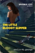 The Case of the Little Bloody Slipper by Carlie St. George
