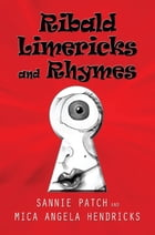 Ribald Limericks and Rhymes by Sannie Patch