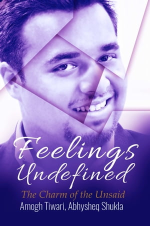Feelings Undefined: The Charm of the Unsaid by Amogh Tiwari