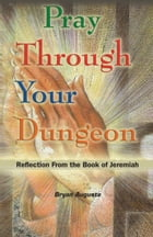 Pray Through Your Dungeon by Bryan Auguste