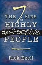 The 7 Sins of Highly Defective People by Rick Ezell