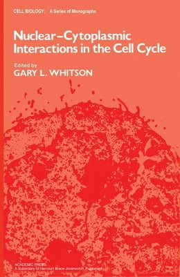 Book Nuclear-Cytoplasmic Interactions in the Cell Cycle by Whitson, Gary