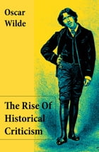 The Rise Of Historical Criticism (Unabridged) by Oscar Wilde