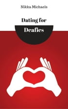 Dating for Deafies by Nikka Michaels