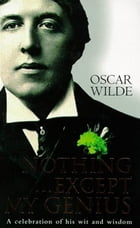 Nothing...Except My Genius by Oscar Wilde