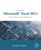 A Guide to Microsoft Excel 2013 for Scientists and Engineers by Bernard Liengme