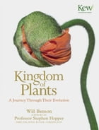 Kingdom of Plants: A Journey Through Their Evolution by Will Benson
