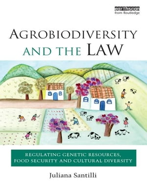 Agrobiodiversity and the Law Regulating Genetic Resources,  Food Security and Cultural Diversity