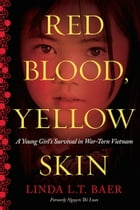 Red Blood, Yellow Skin: A Young Girl's Survival in War-Torn Vietnam by Linda L.T. Baer