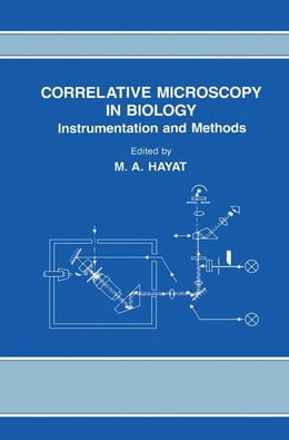 Book Correlative Microscopy In Biology: Instrumentation and Methods by Hayat, M.A. (Eric)
