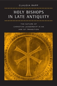 Holy Bishops in Late Antiquity: The Nature of Christian Leadership in an Age of Transition