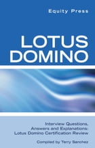 Lotus Domino Interview Questions, Answers, and Explanations: Lotus Domino Certification Review by Equity Press