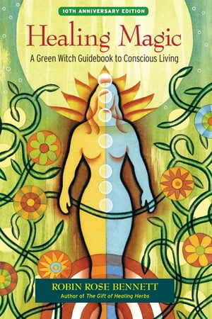 Healing Magic,  10th Anniversary Edition A Green Witch Guidebook to Conscious Living