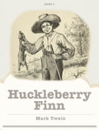 Huckleberry Finn: Part 1 by Mark Twain