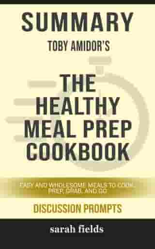 Summary of The Healthy Meal Prep Cookbook: Easy and Wholesome Meals to Cook, Prep, Grab, and Go by Toby Amidor (Discussion Prompts)