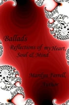 Ballads: Reflections of my Heart, Soul & Mind by Marilyn Ferrell