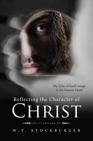 Reflecting the Character of Christ: The Echo of God's Image in the Human Heart - 2nd Edition