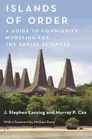 Islands of Order: A Guide to Complexity Modeling for the Social Sciences by J. Stephen Lansing