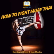 How To Fight Muay Thai