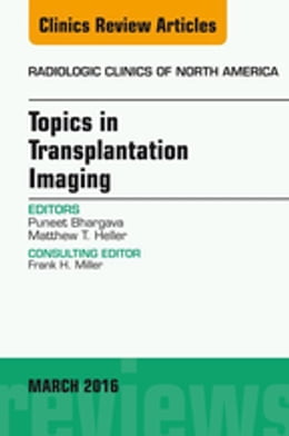 Book Topics in Transplantation Imaging, An Issue of Radiologic Clinics of North America, E-Book by Puneet Bhargava, MD
