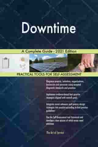 Downtime A Complete Guide - 2021 Edition by Gerardus Blokdyk